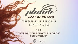 Plumb - God Help Me Tour w/ Sarah Reeves & Young Oceans @ Porterville Church of the Nazarene   Porterville   California   United States