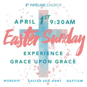 Easter at Pipeline Church @ Pipeline Church | Visalia | California | United States