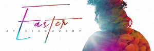 Easter at Discover Church @ Discovery Church | Bakersfield | California | United States