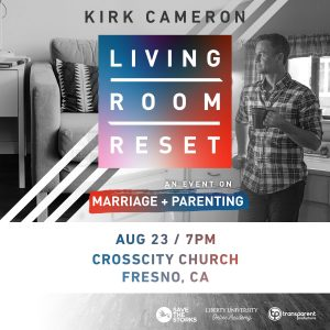 Living Room Reset with Kirk Cameron @ CrossCity Church | Fresno | California | United States