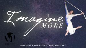 Imagine More: A Visalia First Christmas Production @ Visalia First Assembly | Visalia | California | United States