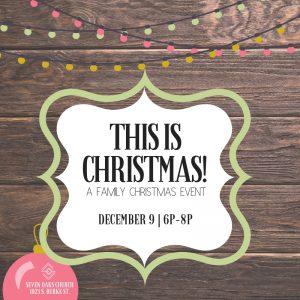 This is Christmas! A Family Christmas Event @ Seven Oaks Church | Visalia | California | United States