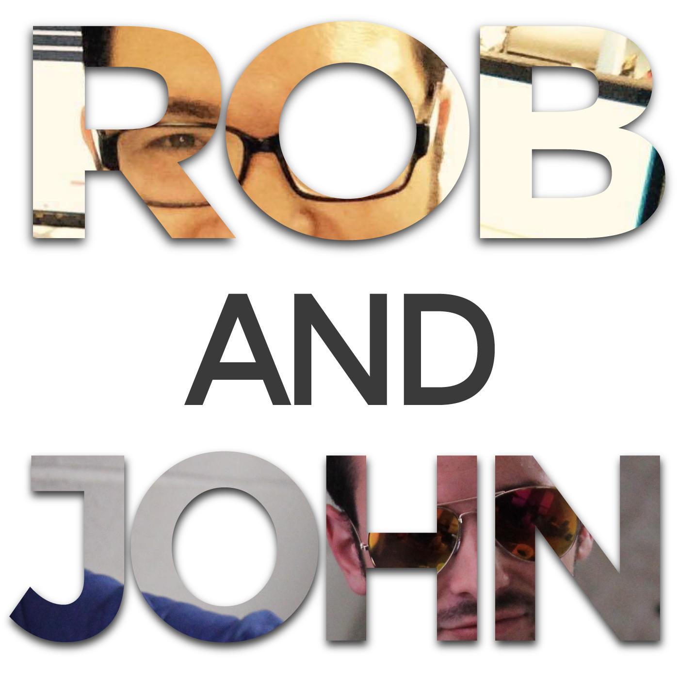 Rob and John